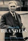 Louis D. Brandeis - Melvin I. Urofsky