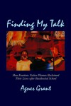 Finding My Talk: How Fourteen Native Women Reclaimed their Lives after Residential School - Agnes Grant, Marlene Starr