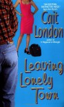 Leaving Lonely Town - Cait London