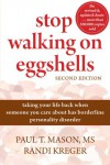 Stop Walking on Eggshells: Taking Your Life Back When Someone You Care About Has Borderline Personality Disorder - 'Paul Mason MS',  'Randi Kreger'