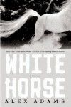 White Horse: A Novel - Alex Adams