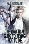 The Practical Guide to Trying Not to Die - Sam Schooler