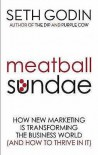 Meatball Sundae: How New Marketing is Transforming the Business World (and How to Thrive in It)  - Seth Godin