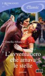 L'avventuriero che amava le stelle (I Romanzi Classic) (Italian Edition) - Ornella Albanese