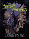 The House Eaters - Aaron Polson