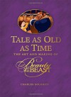 Tale as Old as Time: The Art and Making of Beauty and the Beast - Charles Solomon