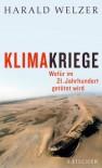 Klimakriege. Wofür im 21. Jahrhundert getötet wird - Harald Welzer
