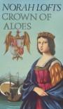 Crown of Aloes - Norah Lofts