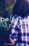 Believe Me, I'm Lying - Jordan Lynde