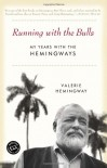 Running with the Bulls: My Years with the Hemingways - Valerie Hemingway