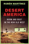 Desert America: Boom and Bust in the New Old West - Rubén Martínez, Rubén Martínez