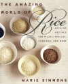 The Amazing World of Rice: with 150 Recipes for Pilafs, Paellas, Puddings, and More - Marie Simmons