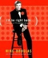 I'll Be Right Back: Memories of TV's Greatest Talk Show - Mike Douglas