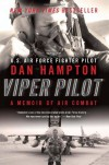 Viper Pilot: The Autobiography of One of America's Most Decorated F-16 Combat Pilots - Dan Hampton
