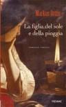 La figlia del sole e della pioggia - Markus Orths, Leonella Basiglini, Paola Olivieri