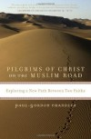 Pilgrims of Christ on the Muslim Road: Exploring a New Path Between Two Faiths - Paul-Gordon Chandler