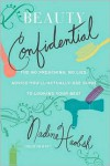Beauty Confidential: The No Preaching, No Lies, Advice-You'll- Actually-Use Guide to Looking Your Best - Nadine Haobsh