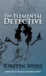 The Elemental Detective - Kirsten Weiss