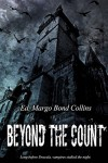 Beyond the Count: The Literary Vampire of the Eighteenth and Nineteenth Centuries - Margo Bond Collins
