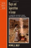 Magic and Superstition in Europe: A Concise History from Antiquity to the Present (Critical Issues in World and International History) - Michael D. Bailey