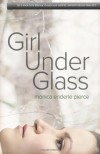 Girl Under Glass - Monica Enderle Pierce
