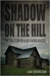 Shadow on the Hill: The True Story of a 1925 Kansas Murder - Diana Staresinic-Deane