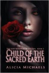 Child of the Sacred Earth - Alicia Michaels