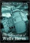 The Haunting of Wolfe Haven - Debbie A. Heaton
