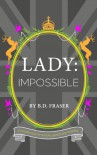 Lady: Impossible - B.D. Fraser