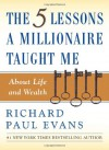 The Five Lessons a Millionaire Taught Me About Life and Wealth - Richard Paul Evans