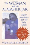 The Woman with the Alabaster Jar: Mary Magdalen and the Holy Grail - Margaret Starbird