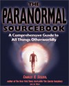 The Paranormal Sourcebook: A Comprehensive Guide to All Things Otherworldly - Charles E. Sellier Jr.