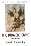 The Miracle Game - Josef Skvorecky,  Paul Wilson (Translator)
