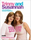 What You Wear Can Change Your Life - Trinny Woodall;Susannah Constantine