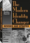 Modern Identity Changer: How To Create And Use A New Identity For Privacy And Personal Freedom - Sheldon Charrett