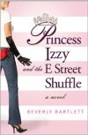Princess Izzy and the E Street Shuffle - Beverly Bartlett