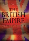 The British Empire: Sunrise to Sunset - Philippa Levine