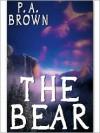 The Bear - P.A. Brown