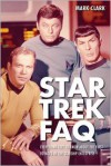 Star Trek FAQ: Everything Left to Know About the First Voyages of the Starship Enterprise (FAQ (Applause)) - Mark Clark