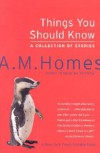 Things You Should Know: A Collection of Stories - A.M. Homes
