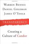 Transparency: How Leaders Create a Culture of Candor (J-B Warren Bennis Series) - 'Warren Bennis',  'Daniel Goleman',  'James O'Toole'