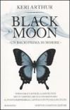 Black Moon. Un bacio prima di morire - Keri Arthur