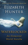 Waterlocked (Elemental World, #1.5) - Elizabeth   Hunter
