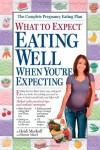 What to Expect: Eating Well When You're Expecting - Heidi Murkoff, Sharon Mazel