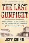 The Last Gunfight: The Real Story of the Shootout at the O.K. Corral---and How It Changed the American West - Jeff Guinn, Stephen Hoye