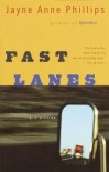 Fast Lanes - Jayne Anne Phillips