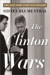 The Clinton Wars - Sidney Blumenthal