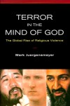 Terror in the Mind of God: The Global Rise of Religious Violence (Comparative Studies in Religion and Society) - Mark Juergensmeyer