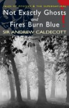 Not Exactly Ghosts/Fires Burn Blue (Tales of Mystery & the Supernatural) - Andrew Caldecott