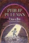 I Was a Rat! - Philip Pullman